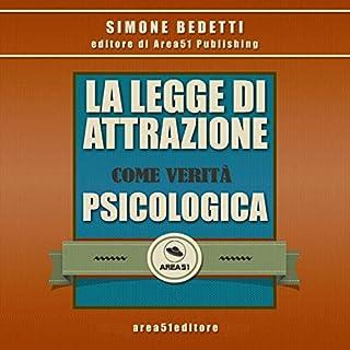 La Legge di Attrazione come verità psicologica                   Di:                                                                                                                                 Simone Bedetti                               Letto da:                                                                                                                                 Simone Bedetti                      Durata:  35 min     44 recensioni     Totali 4,0