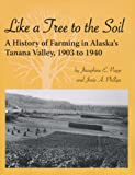 Like a Tree to the Soil. A History of Farming in Alaska's Tanana Valley, 1903 - 1940