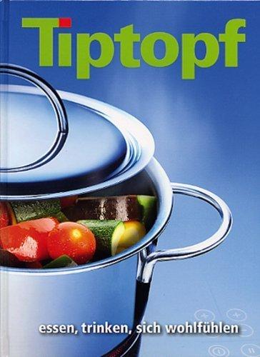 Tiptopf : Essen, trinken, sich wohlfühlen von Ursula Affolter (2010) Gebundene Ausgabe