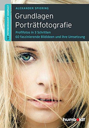 Grundlagen Porträtfotografie, 2. A. (humboldt - Freizeit & Hobby): 1,2,3 Fotoworkshop kompakt. Profifotos in 3 Schritten. 60 faszinierende Bildideen und ihre Umsetzung