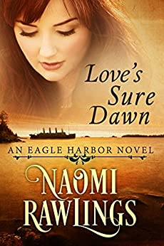 Love's Sure Dawn: Historical Christian Romance (Eagle Harbor Book 3) by [Naomi Rawlings]