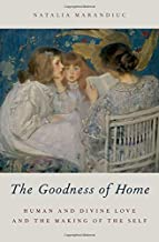 The Goodness of Home: Human and Divine Love and the Making of the Self (AAR ACADEMY SER)