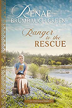 Ranger to the Rescue (The Texas Ranger Book 2) by [Renae Brumbaugh Green]