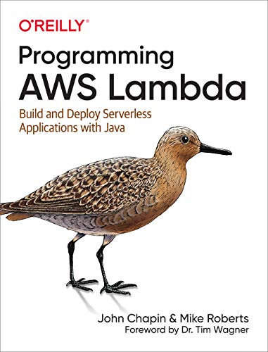 Programming AWS Lambda: Build and Deploy Serverless Applications with Java