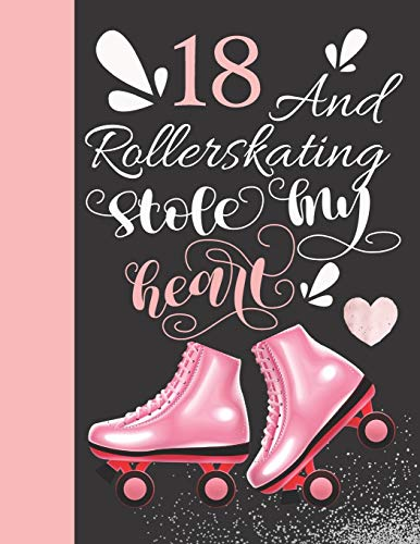 18 And Rollerskating Stole My Heart: Rollerblading College Ruled Composition Writing Notebook For Athletic Inline Skater Girls