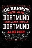 Du kannst mich aus Dortmund holen, aber niemals Dortmund aus mir! Notizbuch: Dortmund Stadt Journal DIN A5 liniert 120 Seiten Geschenk (German Edition)