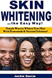 Skin Whitening the Easy Way: Simple Ways to Whiten Your Skin With Homemade & Natural Solutions! (English Edition)