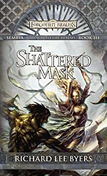 The Shattered Mask: Sembia: Gateway to the Realms, Book III (Sembia Gateway to the Realms 3) by [Richard Lee Byers]