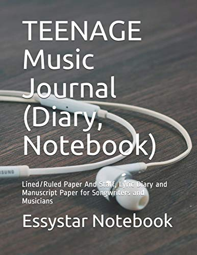 TEENAGE Music Journal (Diary, Notebook): Lined/Ruled Paper And Staff, Lyric Diary and Manuscript Paper for Songwriters and Musicians