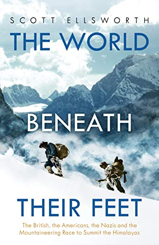 The World Beneath Their Feet: The British, the Americans, the Nazis and the Mountaineering Race to Summit the Himalayas (English Edition)