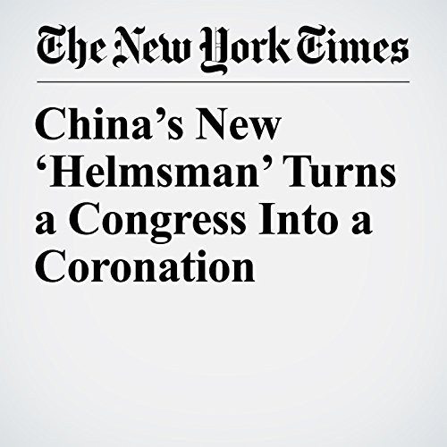 China's New 'Helmsman' Turns a Congress Into a Coronation copertina