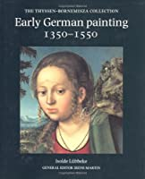 Early German Painting 1350-1550: The Thyssen-Bornemisza Collection