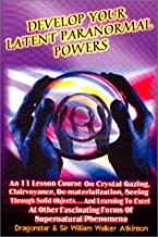 Develop Your Latent Paranormal Powers: An Eleven Lesson Course