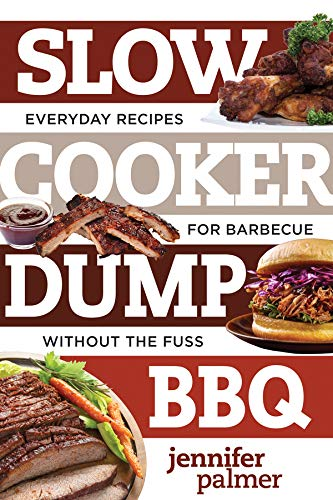 Slow Cooker Dump BBQ: Everyday Recipes for Barbecue Without the Fuss (Best Ever)