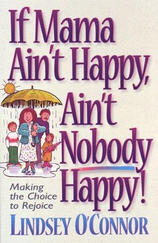 If Mama Ain't Happy, Ain't Nobody Happy: Making the Choice to Rejoice