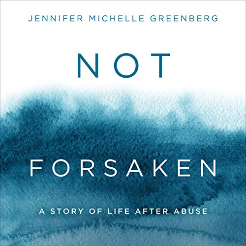 Not Forsaken: A Story of Life After Abuse cover art