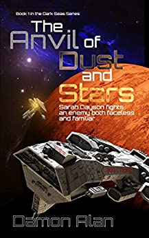The Anvil of Dust and Stars (Dark Seas Series Book 1) by [Damon Alan]