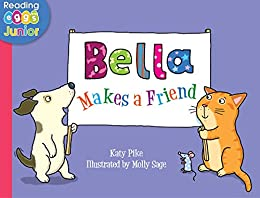 Bella Makes a Friend: A Bella the Cat Book by [Katy Pike, Reading Eggs, Molly Sage]