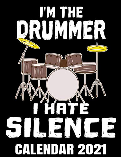 I'm The Drummer I Hate Silence Calendar 2021: Funny Drummer Quote Calendar 2021 - Appointment Planner Book And Organizer Journal - Weekly - Monthly - Yearly