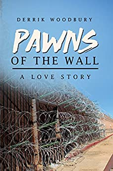 PAWNS OF THE WALL: A LOVE STORY by [Derrik Woodbury]