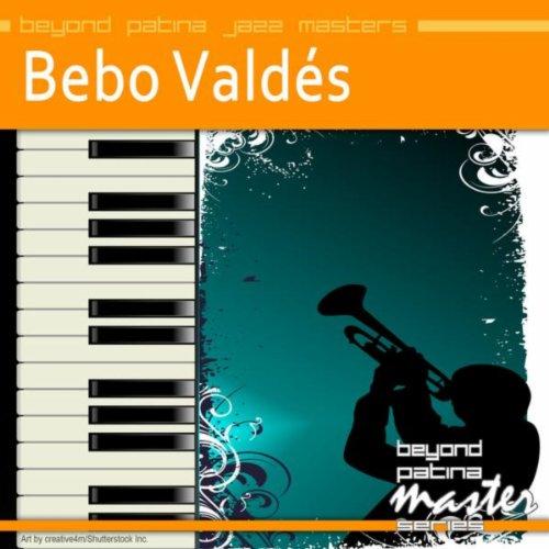 Beyond Patina Jazz Masters: Bebo Valdés