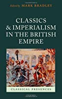 Classics and Imperialism in the British Empire (Classical Presences)