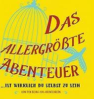 Das allergroesste Abenteuer...Ist Wirklich Du Selbst Zu Sein (German)