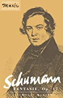 Schumann: Fantasie, Op.17 (Cambridge Music Handbooks)