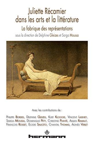 Juliette Récamier dans les arts et la littérature: La fabrique des représentations