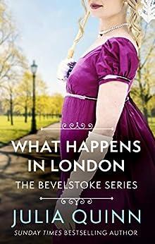 What Happens In London (Bevelstoke Book 2) by [Julia Quinn]