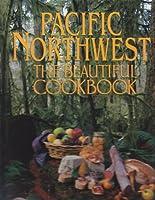 Pacific Northwest: The Beautiful Cookbook