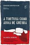 A tortura como arma de guerra: Da Argélia ao Brasil: como os militares franceses exportaram os esquadrões da morte e o terrorismo de estado (Portuguese Edition)