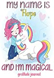 MY NAME IS Hope AND I'M MAGICAL GRATITUDE JOURNAL: Personalized Amazing unicorn gratitude journal for girls with Daily Journal Days Daily Writing ... to Practice Gratitude and Mindfulness /Po