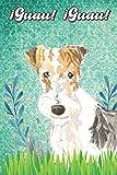 ¡Guau! ¡Guau!: Fox Terrier Notebook and Journal for Dog Lovers Fox terrier Cuaderno y diario para amantes de los perros