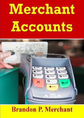 Merchant Accounts; Expand Your Business With Credit Card Processing And Learn How to Protect Your Customer, Monitor Accounts, And Find The Best Service Rates (English Edition)