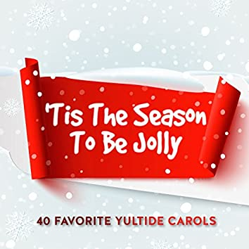 'Tis the Season to Be Jolly - 40 Favorite Yultide Carols