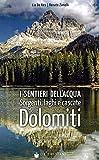 I sentieri dell'acqua. Sorgenti, laghi e cascate delle Dolomiti