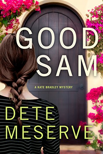 Good Sam (A Kate Bradley Mystery Book 1) by [Dete Meserve]