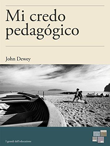 Mi credo pedagógico (I Grandi dell'Educazione) (Spanish Edition)