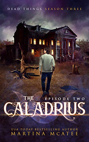 The Caladrius: Dead Things Season Three: Episode Two (English Edition)