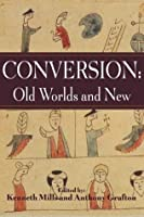 Conversion: Old Worlds and New (Studies in Comparative History)