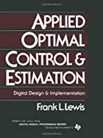 Applied Optimal Control and Estimation; Digital Design and Implementation (Prentice Hall and Texas Instruments Digital Signal Processing Series)