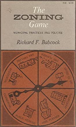 Zoning Game: Municipal Practices and Policies by Richard F. Babcock (1966-06-01)
