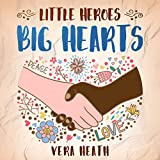 Little Heroes, Big Hearts: An Anti-Racist Children's Story Book About Racism, Inequality, and Learning How To Respect Diversity and Differences (English Edition)