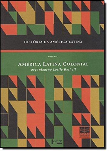 História da América Latina: América Latina Colonial (Volume 1)