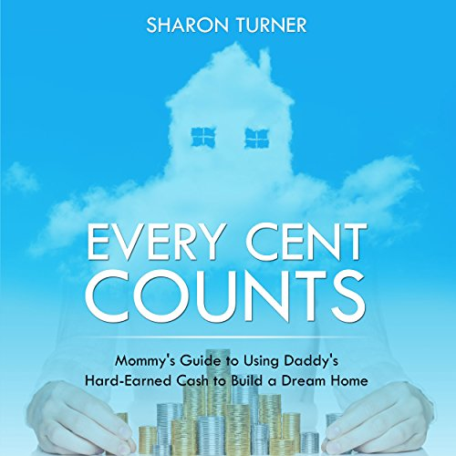 Every Cent Counts     Mommy's Guide to Using Daddy's Hard-Earned Cash to Build a Dream Home              By:                                                                                                                                 Sharon Turner                               Narrated by:                                                                                                                                 Sally More                      Length: 1 hr and 45 mins     Not rated yet     Overall 0.0