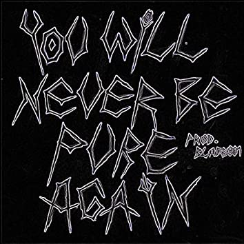 You Will Never Be Pure Again