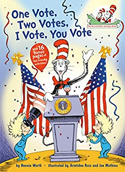 One Vote, Two Votes, I Vote, You Vote (The Cat in the Hat's Learning Library) by [Bonnie Worth, Aristides Ruiz, Joe Mathieu]