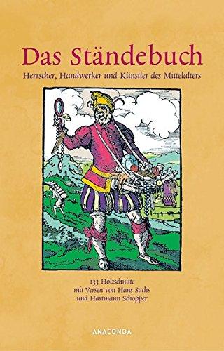 Das Ständebuch. Herrscher, Handwerker und Künstler des Mittelalters
