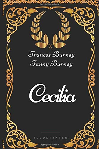 Cecilia: By Frances Burney and Fanny Burney - Illustrated